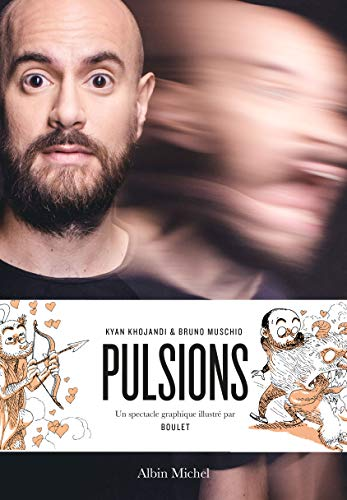 Pulsions par  Kyan Khojandi, Bruno Muschio