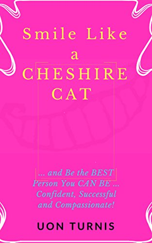 Smile Like a CHESHIRE Cat: Be the BEST Person YOU Can Be ... Confident, Successful and Compassionate! (English Edition) (Cheshire Cat Body)