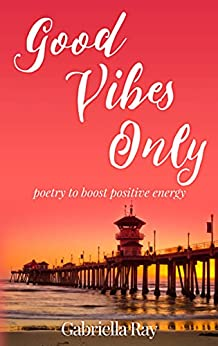 Good Vibes Only: poetry to boost positive energy (English Edition) par [Ray, Gabriella]