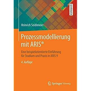 Prozessmodellierung mit ARIS®: Eine beispielorientierte Einführung für Studium und Praxis in ARIS 9