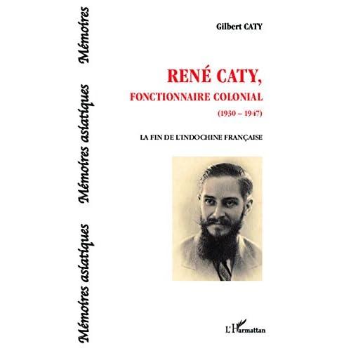 René Caty, fonctionnaire colonial (1930-1947): La fin de l'Indochine française (Mémoires asiatiques)