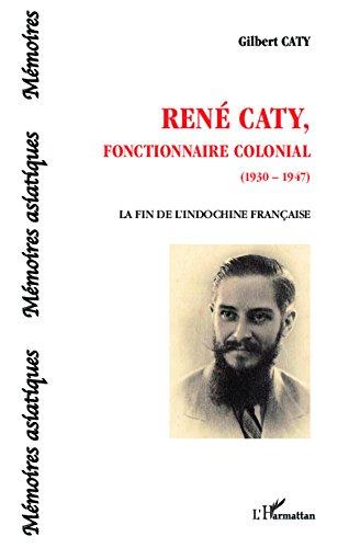 ren-caty-fonctionnaire-colonial-1930-1947-la-fin-de-l-39-indochine-franaise