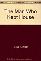 The Man Who Kept House by Kathleen Hague (1988-09-05)