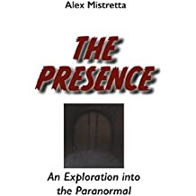 The Presence: An Exploration into the Paranormal (English Edition)