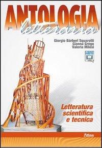 Antologia letteraria. Letteratura scientifica e tecnica. Per le Scuole superiori. Con espansione online