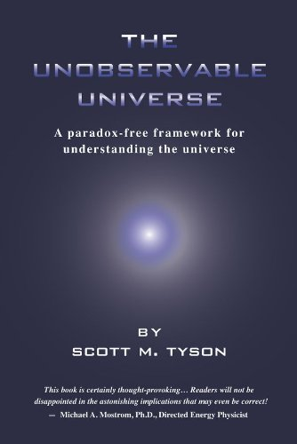 The Unobservable Universe: A Paradox-Free Framework for Understanding the Universe (English Edition)