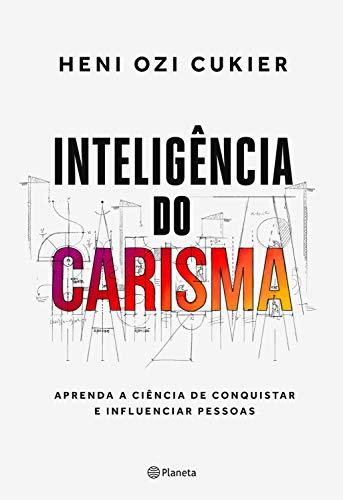 Inteligência do carisma: A nova ciência por trás do poder de atrair e influenciar (Portuguese Edition)