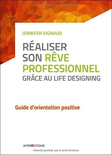 Réaliser son rêve professionnel grâce au Life Designing - Guide d'orientation positive par Jennifer Vignaud