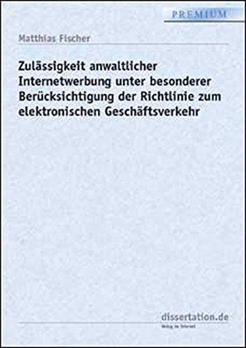 Anwaltliche Internetwerbung unter besonderer Berücksichtigung der Richtlinie zum elektronischen Geschäftsverkehr (Dissertation Premium)