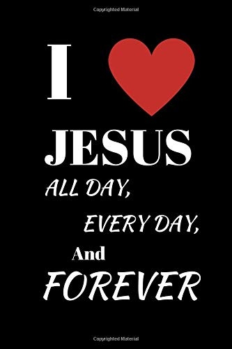 "I Love Jesus All Day Every Day And Forever: Religious thoughts Notebook Journal  Writing 120 pages   (6"" x 9"" )"