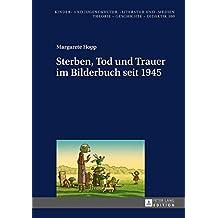 Sterben, Tod und Trauer im Bilderbuch seit 1945 (Kinder- und Jugendkultur, -literatur und -medien)