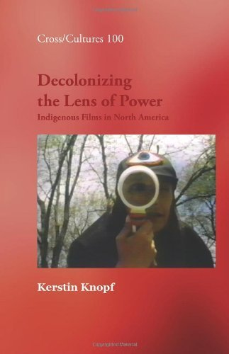 Decolonizing the Lens of Power. Indigenous Films in North America. (0924-1426) (Cross/Cultures 100) by Kerstin Knopf (2009-05-16)