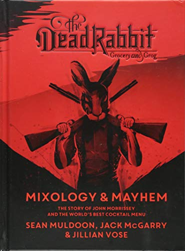The Dead Rabbit Mixology & Mayhem: The Story of John Morrissey and the World?s Best Cocktail Menu (New Essen York In)
