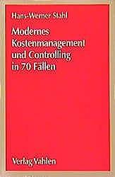 Modernes Kostenmanagement und Controlling in 70 Fällen (Vahlens Übungsbücher der Wirtschafts- und Sozialwissenschaften)