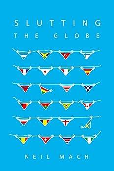 Slutting The Globe by [Mach, Neil]