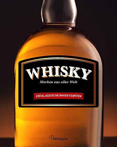 Preisvergleich Produktbild Whisky: Marken aus aller Welt - 200 klassische Whiskysorten