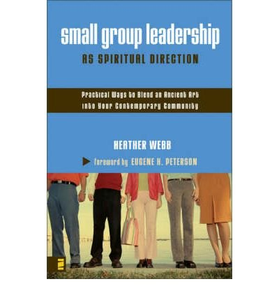 Small Group Leadership as Spiritual Direction: Practical Ways to Blend an Ancient Art into Your Contemporary Community (Paperback) - Common