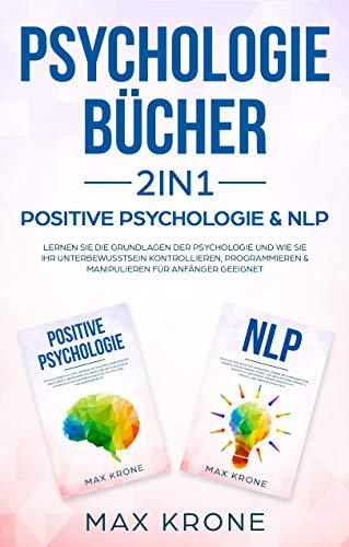 Psychologie Bücher 2in1 - Positive Psychologie & NLP: Lernen Sie die Grundlagen der Psychologie und wie Sie Ihr Unterbewusstsein kontrollieren, programmieren ... - Für Anfänger geeignet (Bundle 1)