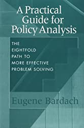 A Practical Guide for Policy Analysis: The Eightfold Path to More Effective Problem Solving by Eugene Bardach (2000-09-01)