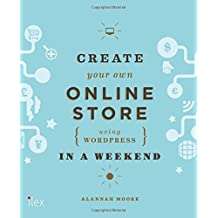 Create Your Own Online Store (Using WordPress) in a Weekend by Alannah Moore (2014-06-16)