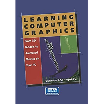 Learning Computer Graphics: From 3D Models To Animated Movies On Your Pc