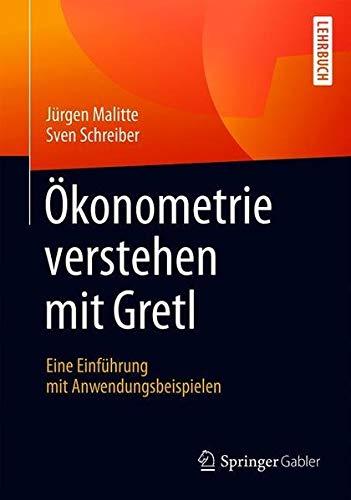 Ökonometrie verstehen mit Gretl: Eine Einführung mit Anwendungsbeispielen