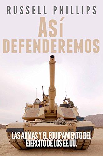 Así defenderemos: Las armas y el equipamiento del Ejército de los EE.UU. por Russell Phillips