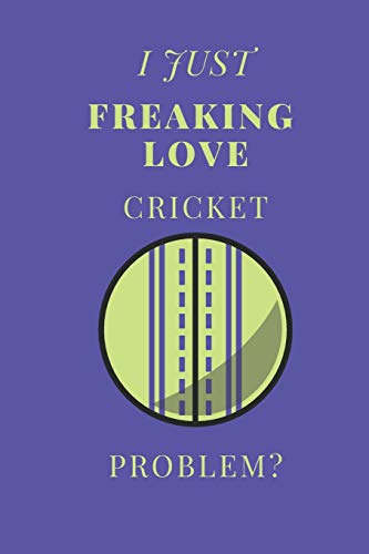 Cricket-bundle (I Just Freaking Love Cricket Problem?: Sports Notebook / Journal (6''x9''))