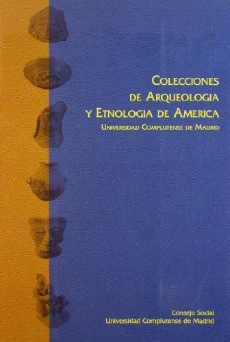 Colecciones de arqueología y etnología de América de la Universidad Complutense de Madrid (UCM) por Alicia Alonso-Sagaseta de Illúrdoz
