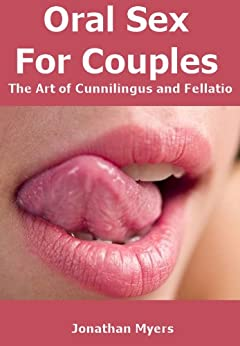 Oral Sex For Couples - The Art of Cunnilingus and Fellatio (English Edition) de [Myers, Jonathan]