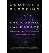 The Cosmic Landscape: String Theory and the Illusion of Intelligent Design [ THE COSMIC LANDSCAPE: STRING THEORY AND THE ILLUSION OF INTELLIGENT DESIGN ] By Susskind, Leonard ( Author )Dec-01-2006 Paperback