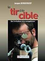 Le tir à la cible - Initiation et perfectionnement de Jacques Beausergent