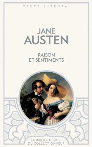 Télécharger le pdf gratuit ebooks en ligne Raison et sentiments (Bibliothèque du collectionneur t. 8) by Jane Austen PDF RTF DJVU B0080K3M8E