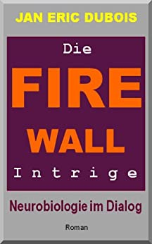 Die Firewall-Intrige: Neurobiologie im Dialog von [Dubois, Jan Eric]