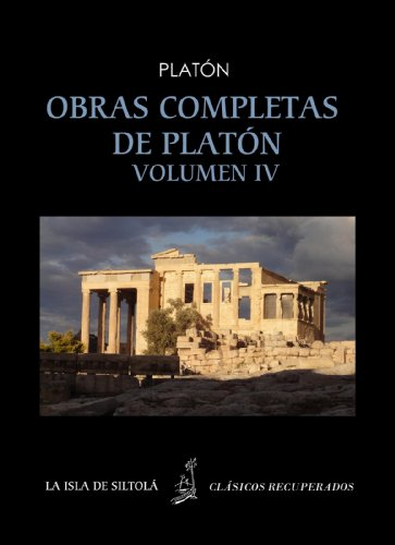 Obras completas de Platón vol. IV  (Siltolá, Clásicos Recuperados). Sofista. Parménides. Menón. Cratilo