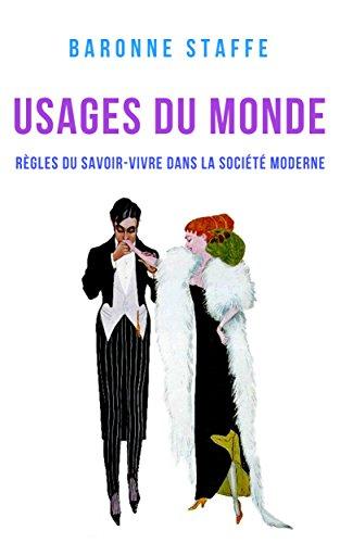 Usages du monde: Règles du savoir-vivre dans la société moderne par Baronne Staffe