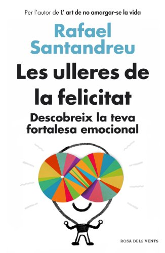 Les ulleres de la felicitat: Descobreix la teva fortalesa emocional (Catalan Edition)