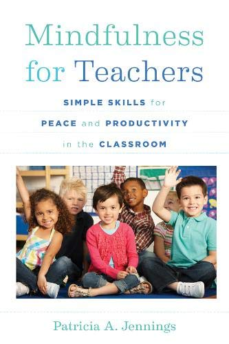 Mindfulness for Teachers: Simple Skills for Peace and Productivity in the Classroom (The Norton Series on the Social Neuroscience of Education) por Patricia A. Jennings