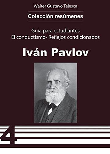Resumen del Conductismo  Teoría de Reflejos condicionados Iván Pavlov (Colección Textos Universitarios nº 20) por Walter Gustavo Telesca