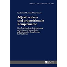 Adjektivvalenz und praepositionale Komplemente: Eine framebasierte Untersuchung zu Syntax und Semantik der praepositionalen Komplemente bei Adjektiven (Sprache - System und Taetigkeit 66)