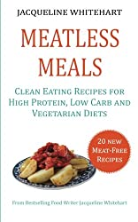 Meatless Meals: Clean Eating Recipes for High Protein, Low Carb and Vegetarian Diets (Healthy Diet Recipes)