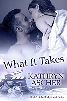 What It Takes (The Rocky Creek Series Book 1) by [Ascher, Kathryn]