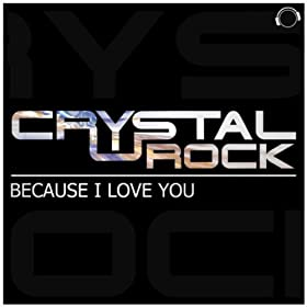 Crystal Rock-Because I Love You
