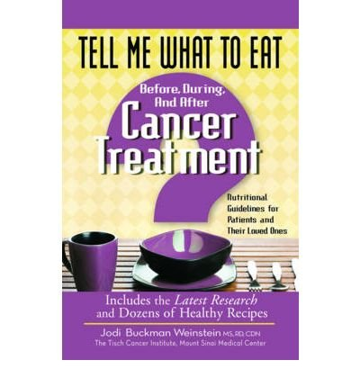 (Tell Me What to Eat Before, During, and After Cancer Treatment: Nutritional Guidelines for Patients and Their Loved Ones) By Weinstein, Jodi Buckman (Author) Paperback on 20-Jul-2010