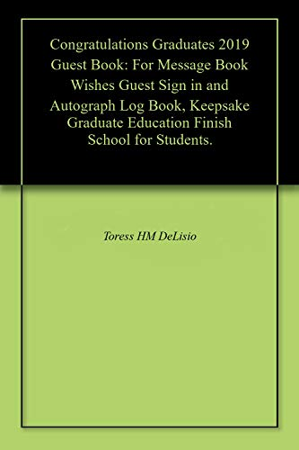 Congratulations Graduates 2019 Guest Book: For Message Book Wishes Guest Sign in and Autograph Log Book, Keepsake Graduate Education Finish School for Students. (English Edition)