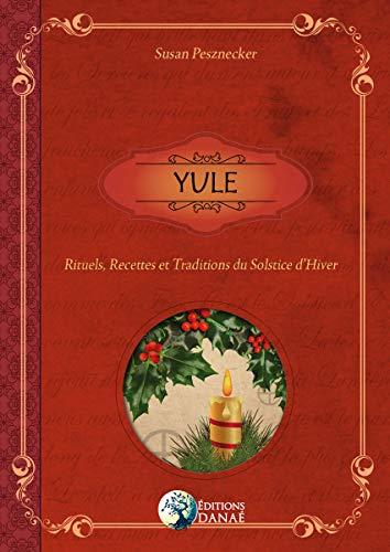 YULE: Rituels, recettes et traditions du Solstice d'hiver par Susan Pesznecker