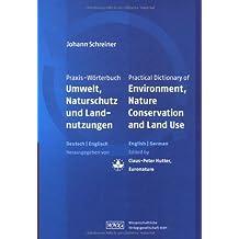 Praxis-Wörterbuch Umwelt, Naturschutz und Landnutzungen: Practical Dictionary of Environment, Nature Conservation and Land Use Deutsch-Englisch/Englisch-Deutsch English-German/German-English