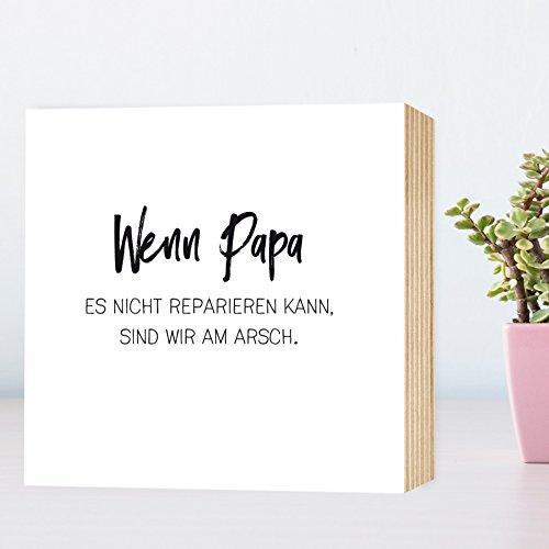 Wenn Papa nicht... sind wir am Arsch - einzigartiges Holzbild 15x15x2cm zum Hinstellen und Aufhängen, echter Fotodruck mit Spruch auf Holz - schwarz-weißes Wand-Bild Aufsteller Holz-Schild Wandschild Holzdeko zur Dekoration oder als Geschenk Mitbringsel G