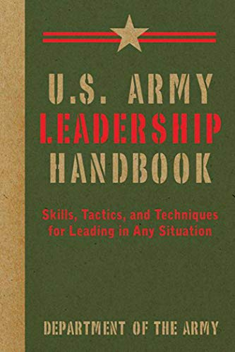 U.S. Army Leadership Handbook: Skills, Tactics, and Techniques for Leading in Any Situation (US Army Survival)