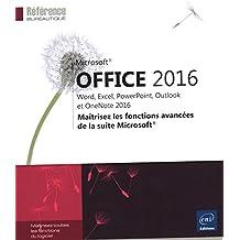 Microsoft® Office 2016 : Word, Excel, PowerPoint, Outlook et OneNote 2016 - Maîtrisez les fonctions avancées de la suite Microsoft®